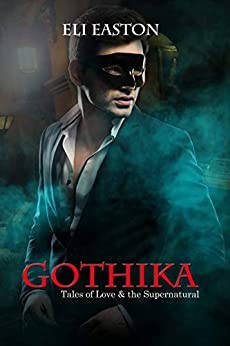 Gothika: Tales of Love and the Supernatural by [Eli Easton]