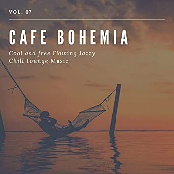 Cafe Bohemia - Cool And Free Flowing Jazzy Chill Lounge Music, Vol. 07