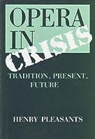 Opera in Crisis: Tradition, Present, Future