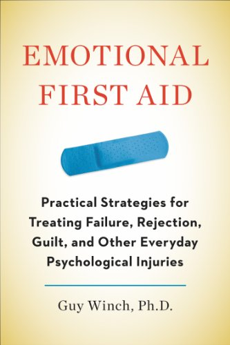 Image of Emotional First Aid: Practical Strategies for Treating Failure, Rejection, Guilt, and Other Everyday Psychological Injuries