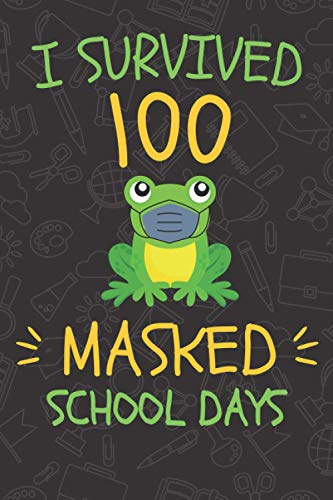 I Survived 100 Masked School Days For Teacher And Student: 100th Day Of School 2021 Notebook, Survived 100 Masked School, Funny Virtual Awesome 100 ... of school, frog lover Gift - 120 Pages 6x9