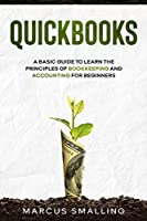 Quickbooks: A Basic Guide to Learn the Principles of Bookkeeping and Accounting for Beginners