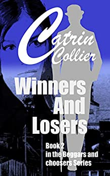 WINNERS AND LOSERS: Book 2 in Beggars & Choosers, series (Beggars and Choosers) by [CATRIN COLLIER]