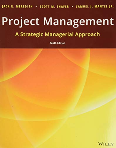 Compare Textbook Prices for Project Management: A Strategic Managerial Approach 10 Edition ISBN 9781119369097 by Meredith, Jack R.,Mantel Jr., Samuel J.,Shafer, Scott M.
