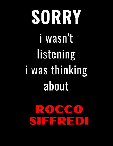Sorry I wasn't listening I was thinking about Rocco Siffredi: Rocco Siffredi Journal Diary Notebook, perfect gift for all Rocco Siffredi fans,100 black lined pages 8.5x11 inches .