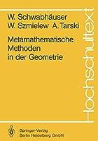 Metamathematische Methoden in der Geometrie (Hochschultext)