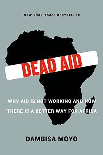 Image of Dead Aid: Why Aid Is Not Working and How There Is a Better Way for Africa