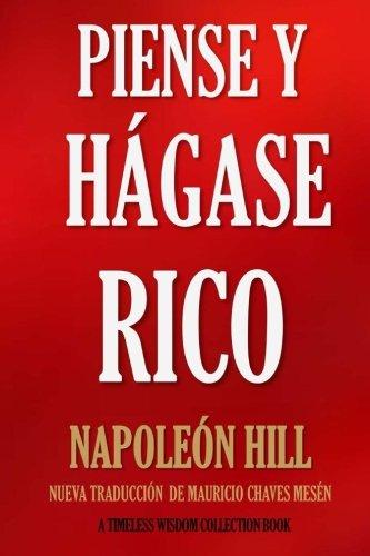 Piense y Hágase Rico.: Nueva Traducción, Basada En La Versión Original 1937. (Timeless Wisdom Collection) (Volume 56) (Spanish Edition)
