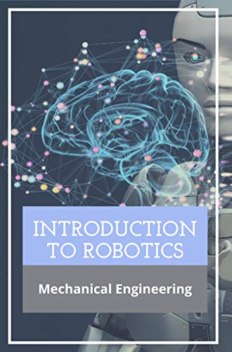 Introduction To Robotics: Mechanical Engineering: Robotics Engineering (English Edition)