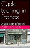 Cycle touring in France: A selection of notes (English Edition)