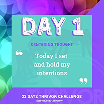 Day 1   Today I Set and Hold My Intentions