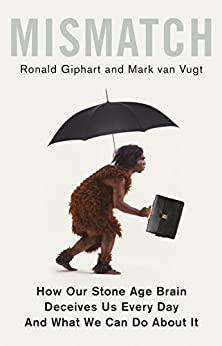 Mismatch: How Our Stone Age Brain Deceives Us Every Day (And What We Can Do About It) by [Ronald Giphart, Mark van Vugt]