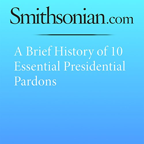 A Brief History of 10 Essential Presidential Pardons cover art
