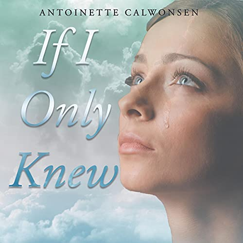 If I Only Knew Audiobook By Antoinette Calwonsen cover art