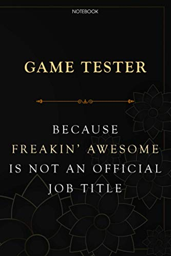 Lined Notebook Journal Game Tester Because Freakin\' Awesome Is Not An Official Job Title: Passion, Daily Journal, Wedding, Over 100 Pages, Work List, 6x9 inch, Daily, Appointment