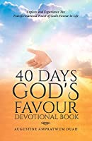 40 Days God's Favour Devotional Book: Explore and Experience The Transformational Power of God's Favour In Life