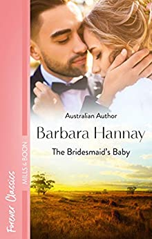 The Bridesmaid's Baby (Baby Steps to Marriage... Book 2) by [Barbara Hannay]