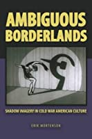 Ambiguous Borderlands: Shadow Imagery in Cold War American Culture