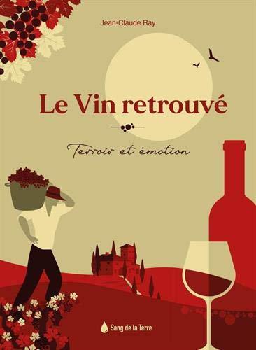 Le vin retrouvé : Terroir et émotion
