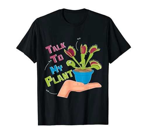 Talk To My Plant Pun Funny Venus Fly Trap Sarcasm Mujeres Niños Camiseta