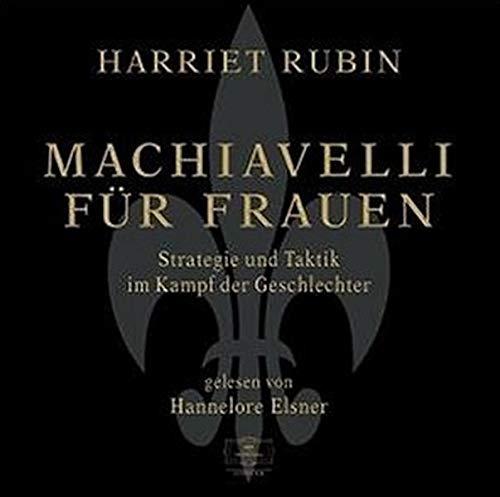 Machiavelli für Frauen - 4 CDs - Strategie und Taktik im Kampf der Geschlechter - gelesen von Hannelore Elsner