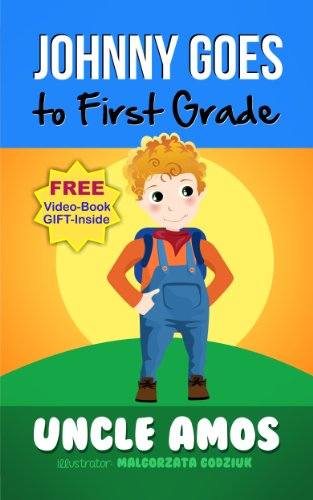 Book: Johnny Goes to First Grade - Children's Book + eVideo. For children ages 3-8 by Uncle Amos