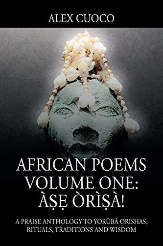 African Poems Volume One: Àṣẹ Òrìṣà!: A Praise Anthology to Yorùbá Orishas, Rituals, Traditions and Wisdom
