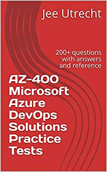 AZ-400 Microsoft Azure DevOps Solutions Practice Tests: 200+ questions with answers and reference