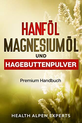 Hanföl Magnesiumöl und Hagebuttenpulver: Anwendung, Wirkung, Erfahrungsberichte und Studien   Premium Handbuch