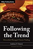 Following the Trend: Diversified Managed Futures Trading (Wiley Trading Series) - Andreas F. Clenow