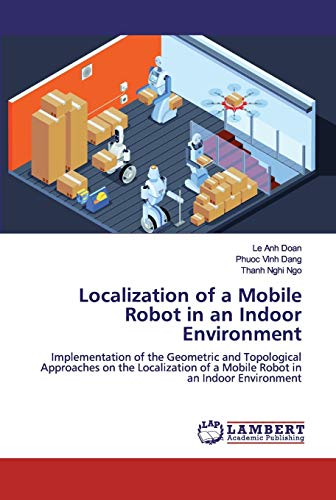 Localization of a Mobile Robot in an Indoor Environment: Implementation of the Geometric and Topological Approaches on the Localization of a Mobile Robot in an Indoor Environment