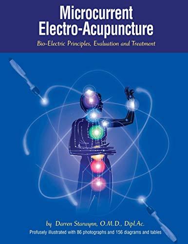 Microcurrent Electro-Acupuncture: Bio-Electric Principles, Evaluation and Treatment