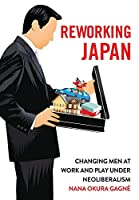 Reworking Japan: Changing Men at Work and Play Under Neoliberalism