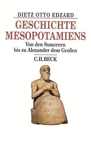 Geschichte Mesopotamiens: Von den Sumerern bis zu Alexander dem Großen