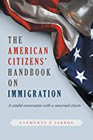 THE American Citizens Handbook on Immigration