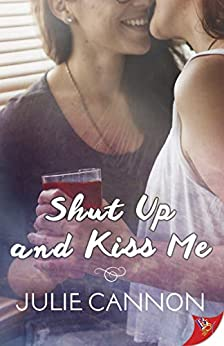 Shut Up and Kiss Me by [Julie Cannon]
