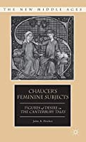 Chaucer's Feminine Subjects: Figures of Desire in The Canterbury Tales (The New Middle Ages)