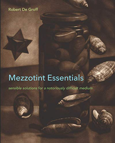 Compare Textbook Prices for Mezzotint Essentials: sensible solutions for a notoriously difficult medium  ISBN 9798720302450 by De Groff, Robert