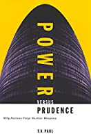 Power Versus Prudence: Why Nations Forgo Nuclear Weapons (Foreign Policy, Security and Strategic Studies)