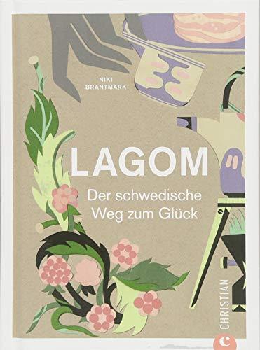 Hygge: Lagom. Live The Swedish Way! Einfach leben und glücklich sein. Glück und innere Balance finden mit dem schwedischen Lagom-Prinzip. Die Schweden und ihr Glücksprinzip.