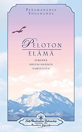 Peloton elämä: ilmennä sielusi sisäistä vahvuutta - : Living Fearlessly (Finnish) (Finnish Edition)