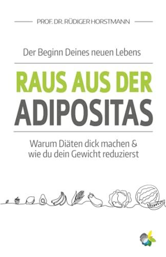 Raus aus der Adipositas - Der Beginn Deines neuen Lebens: Warum Diäten dick machen & wie du dein Gewicht reduzierst