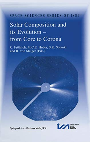 Solar Composition and Its Evolution -- From Core to Corona: Proceedings of an Issi Workshop 26-30 January 1998, Bern, Switzerland
