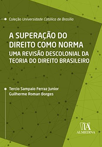A Superação do Direito Como Norma: uma Revisão Descolonial da Teoria do Direito Brasileiro
