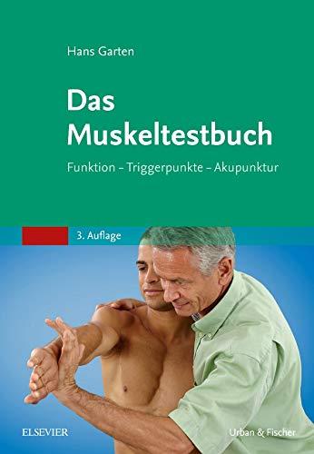 Das Muskeltestbuch: Funktion - Triggerpunkte - Akupunktur