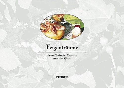 Feigenträume - Paradiesische Rezepte aus der Pfalz