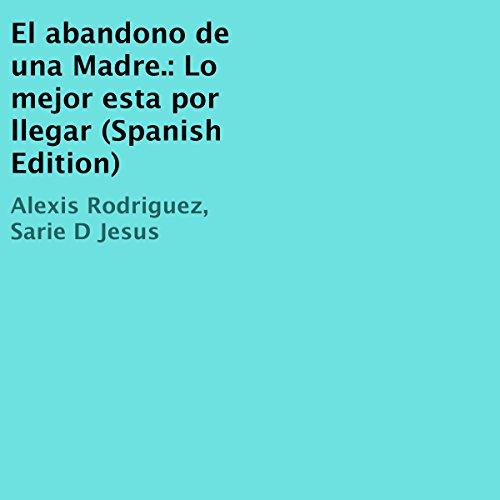 El abandono de una Madre [The Abandonment of a Mother] audiobook cover art