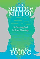 The Marriage Mirror: Reflecting God in Your Marriage 1934146838 Book Cover