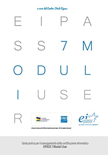 EIPASS 7 moduli user. Guida pratica per il conseguimento della certificazione informatica