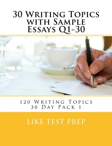 30 Writing Topics with Sample Essays Q1-30: 120 Writing Topics 30 Day Pack 1: Volume 1